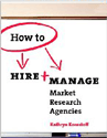 How to Hire + Manage Market Research Agencies